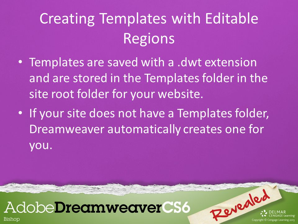 Templates are saved with a.dwt extension and are stored in the Templates folder in the site root folder for your website. If your site does not have a