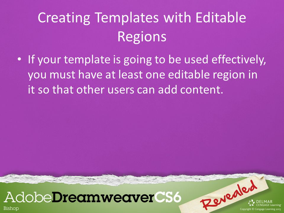 If your template is going to be used effectively, you must have at least one editable region in it so that other users can add content. Creating Templ