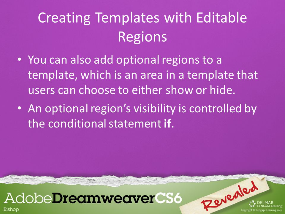 You can also add optional regions to a template, which is an area in a template that users can choose to either show or hide. An optional region's vis