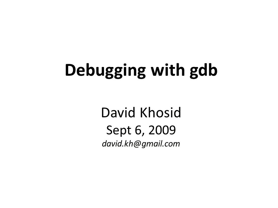 Agenda Techniques for debugging big, modern software: – STL containers and algorithms, Boost (ex: how to see containers) – Multi-threaded (ex.: how to follow a thread?) – Signals – Repetitive tasks on the almost unchanging code base Program structure and running – Memory layout – Stack and heap – 64bit vs.
