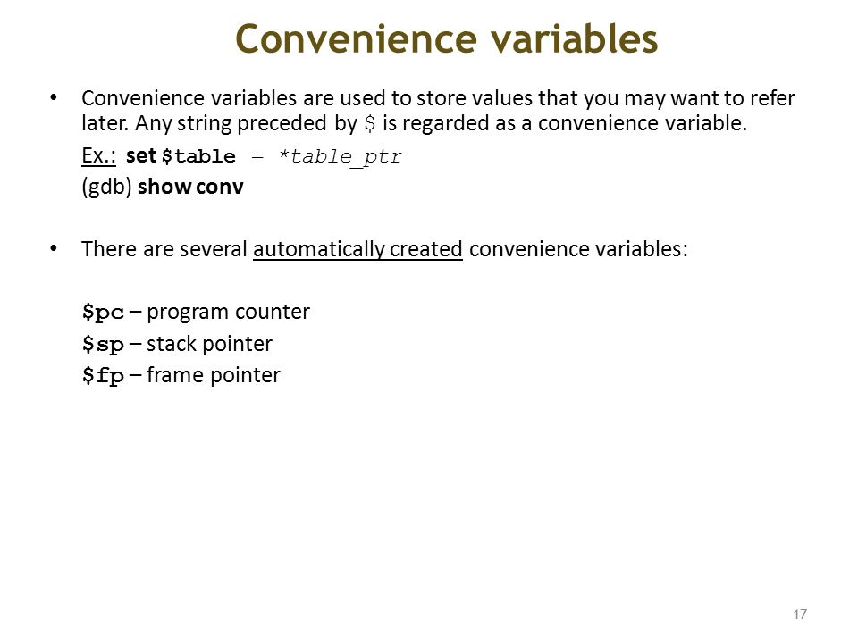 Convenience variables Convenience variables are used to store values that you may want to refer later.