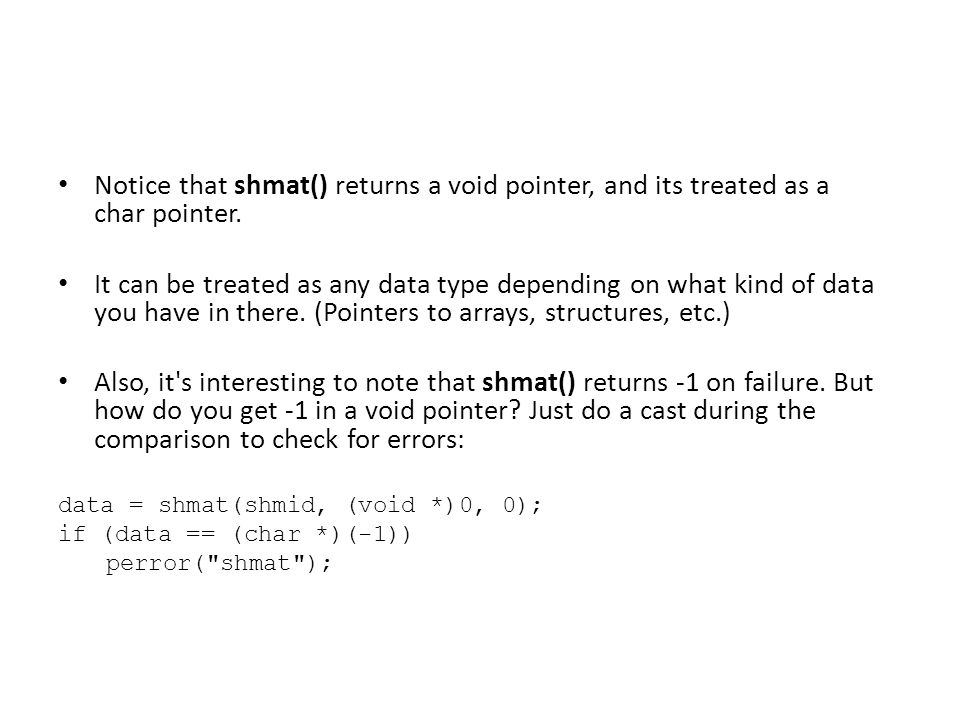 Notice that shmat() returns a void pointer, and its treated as a char pointer.