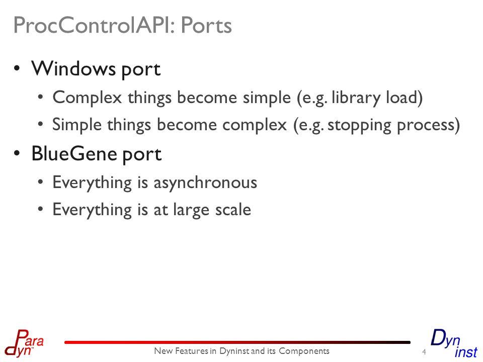 ProcControlAPI: Ports Windows port Complex things become simple (e.g.