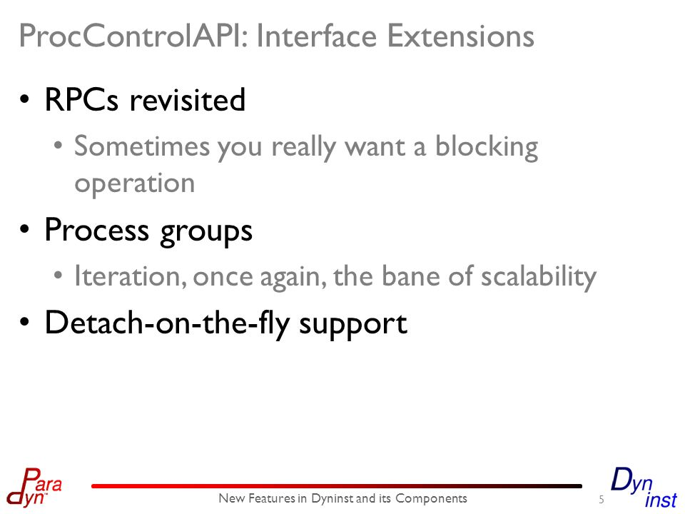 ProcControlAPI: Interface Extensions RPCs revisited Sometimes you really want a blocking operation Process groups Iteration, once again, the bane of s