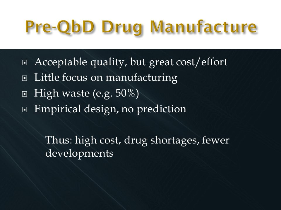  Acceptable quality, but great cost/effort  Little focus on manufacturing  High waste (e.g.