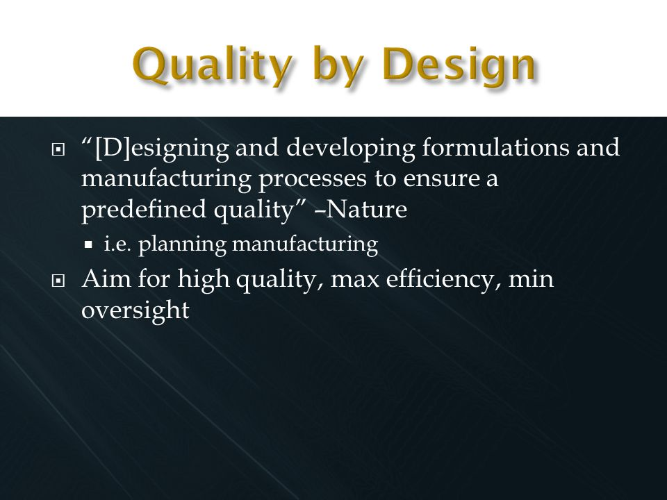 " ""[D]esigning and developing formulations and manufacturing processes to ensure a predefined quality"" –Nature  i.e. planning manufacturing  Aim for"