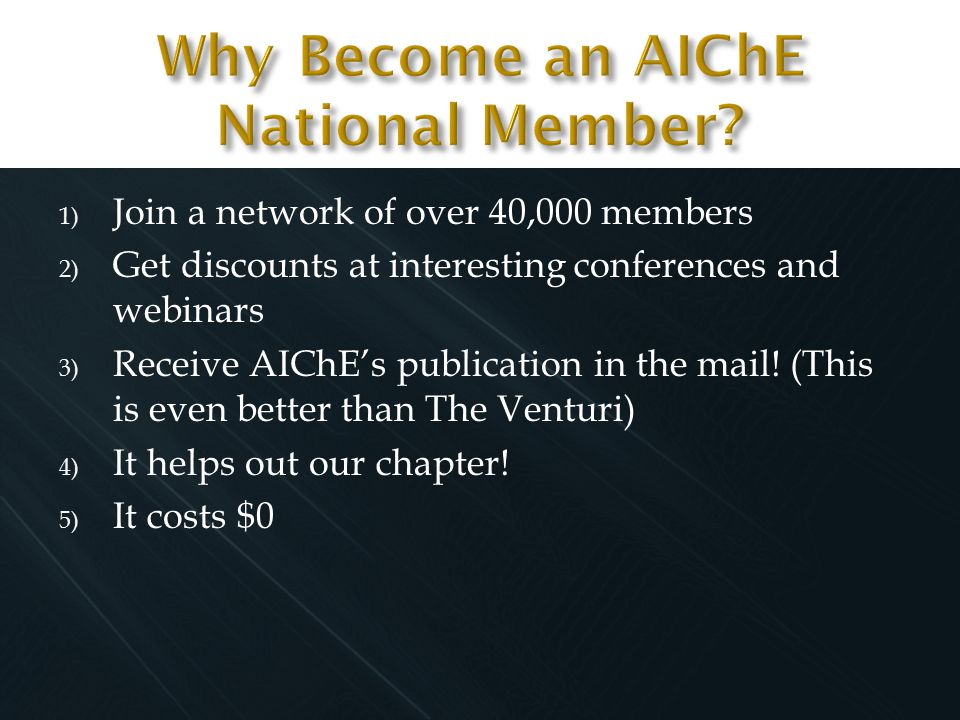 1) Join a network of over 40,000 members 2) Get discounts at interesting conferences and webinars 3) Receive AIChE's publication in the mail.