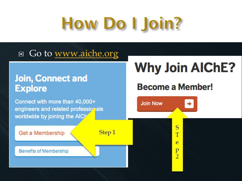  Go to www.aiche.orgwww.aiche.org  Click Step 1 STep2STep2 STep2STep2