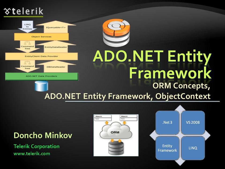 ORM Concepts, ADO.NET Entity Framework, ObjectContext Doncho Minkov www.telerik.com Telerik Corporation