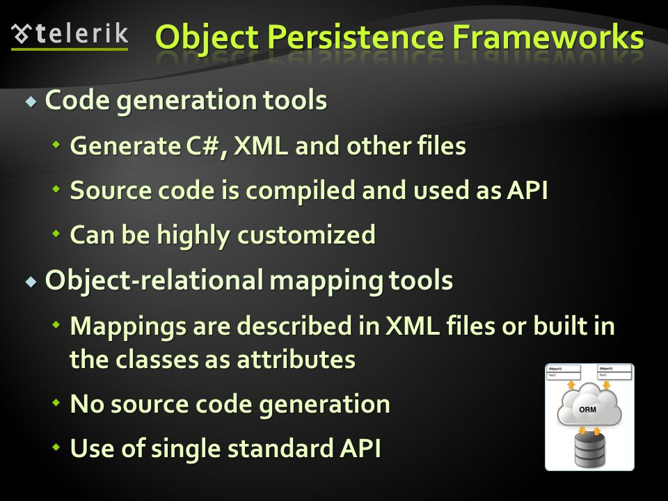  Code generation tools  Generate C#, XML and other files  Source code is compiled and used as API  Can be highly customized  Object-relational ma