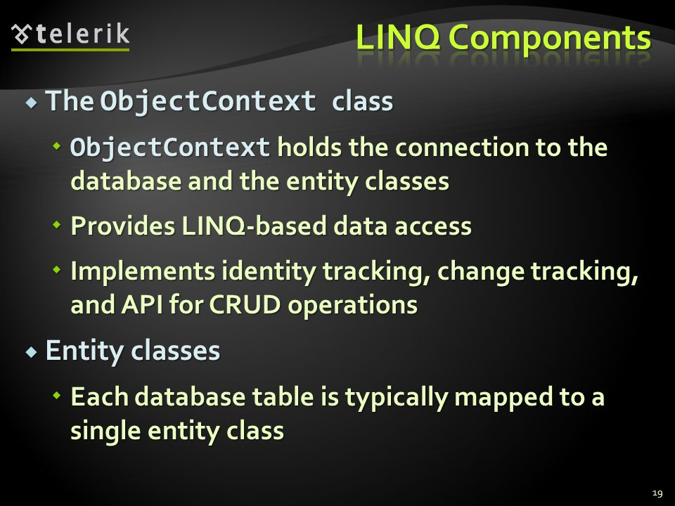  The ObjectContext class  ObjectContext holds the connection to the database and the entity classes  Provides LINQ-based data access  Implements i