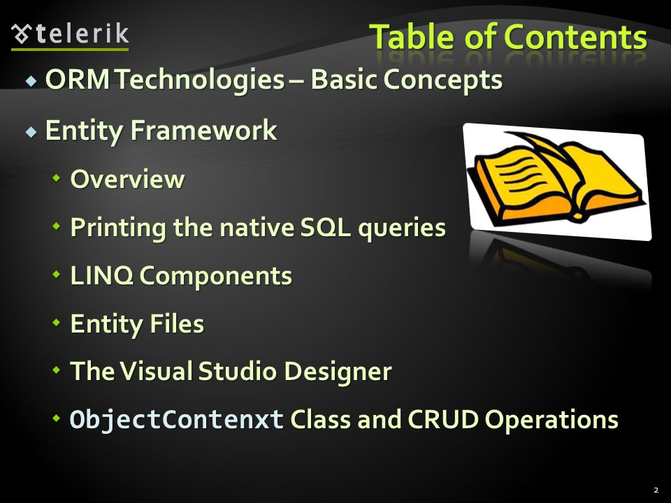  ORM Technologies – Basic Concepts  Entity Framework  Overview  Printing the native SQL queries  LINQ Components  Entity Files  The Visual Stud