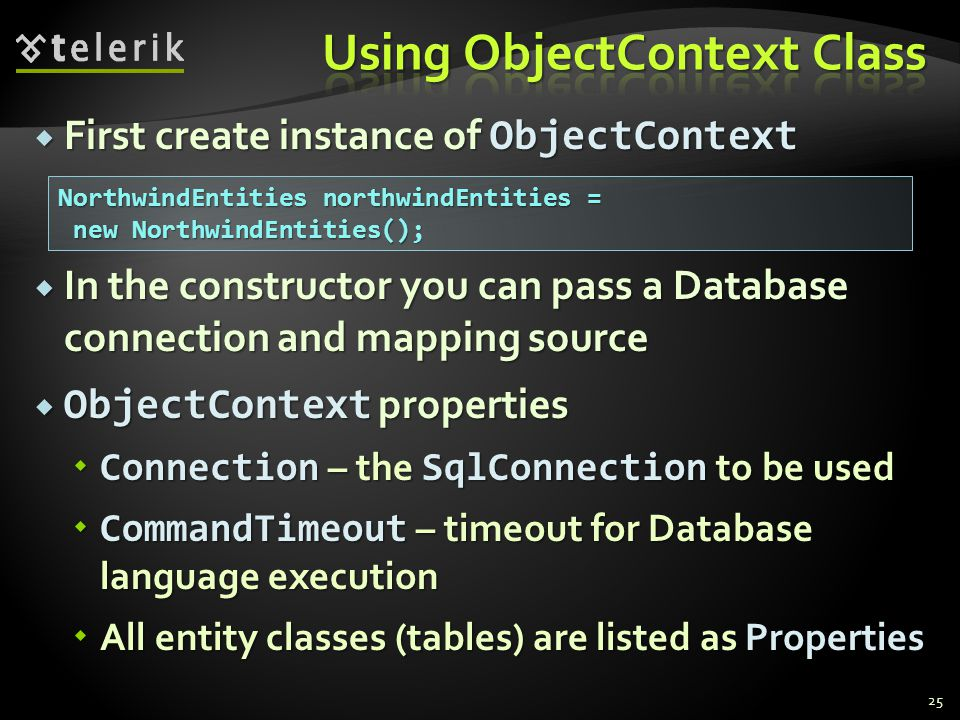  First create instance of ObjectContext  In the constructor you can pass a Database connection and mapping source  ObjectContext properties  Conne
