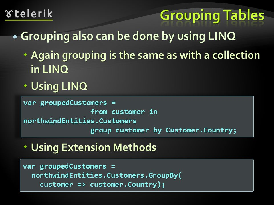  Grouping also can be done by using LINQ  Again grouping is the same as with a collection in LINQ var groupedCustomers = from customer in northwindE