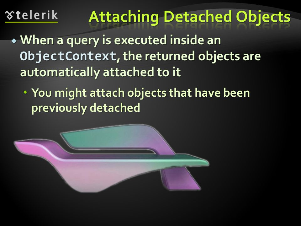  When a query is executed inside an ObjectContext, the returned objects are automatically attached to it  You might attach objects that have been pr