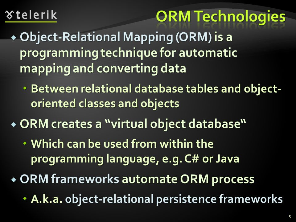  Object-Relational Mapping (ORM) is a programming technique for automatic mapping and converting data  Between relational database tables and object