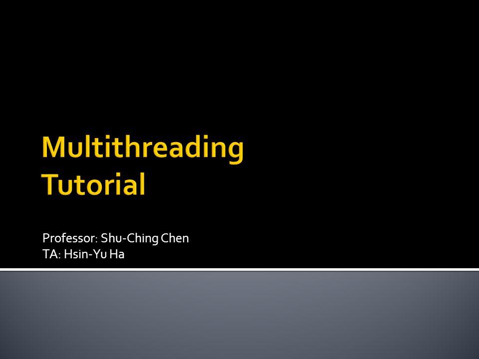 Professor: Shu-Ching Chen TA: Hsin-Yu Ha