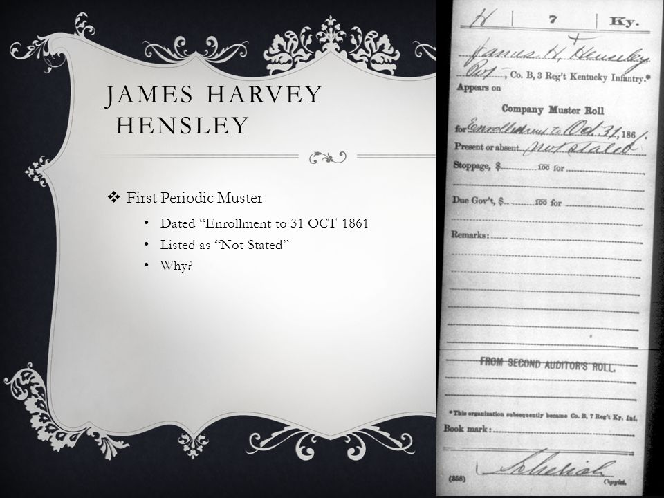 JAMES HARVEY HENSLEY  First Periodic Muster Dated Enrollment to 31 OCT 1861 Listed as Not Stated Why