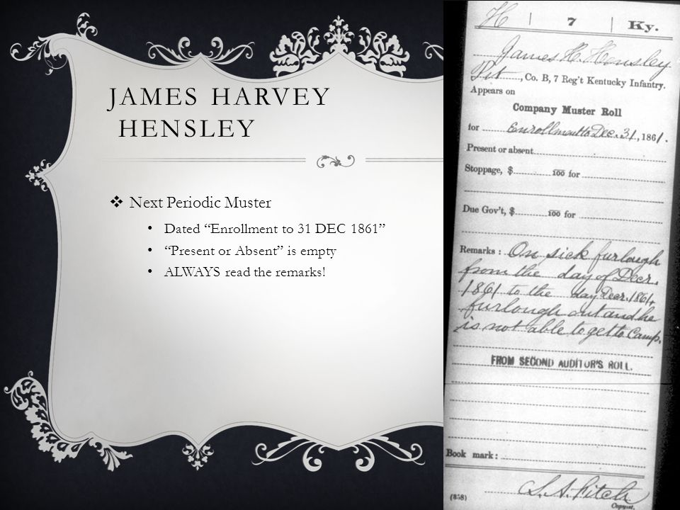 JAMES HARVEY HENSLEY  Next Periodic Muster Dated Enrollment to 31 DEC 1861 Present or Absent is empty ALWAYS read the remarks!