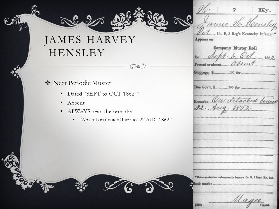 JAMES HARVEY HENSLEY  Next Periodic Muster Dated SEPT to OCT 1862 Absent ALWAYS read the remarks.