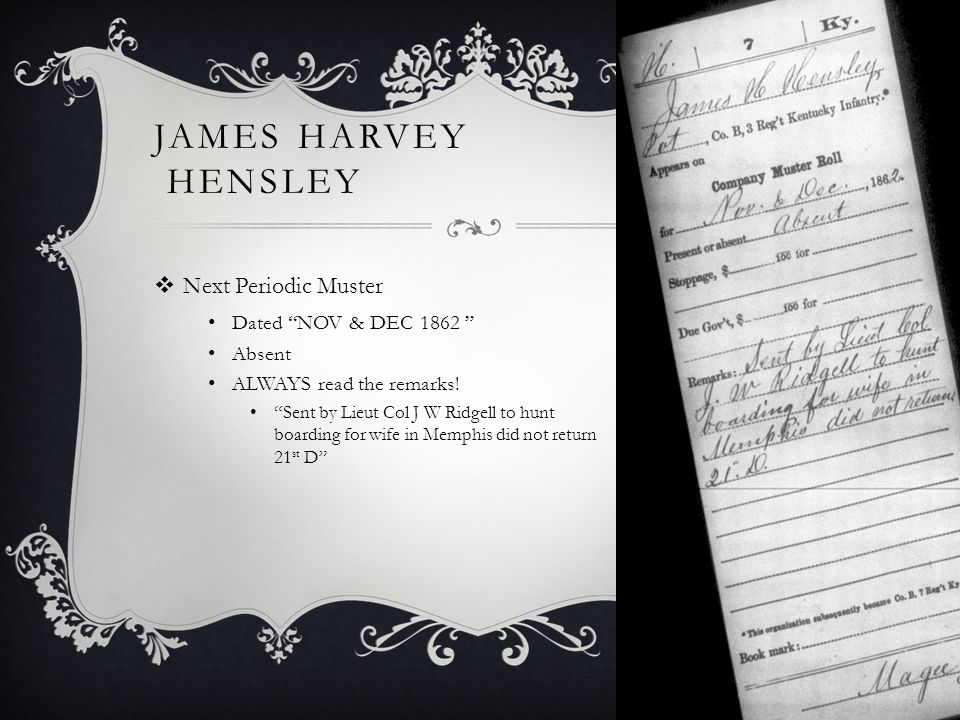 JAMES HARVEY HENSLEY  Next Periodic Muster Dated NOV & DEC 1862 Absent ALWAYS read the remarks.