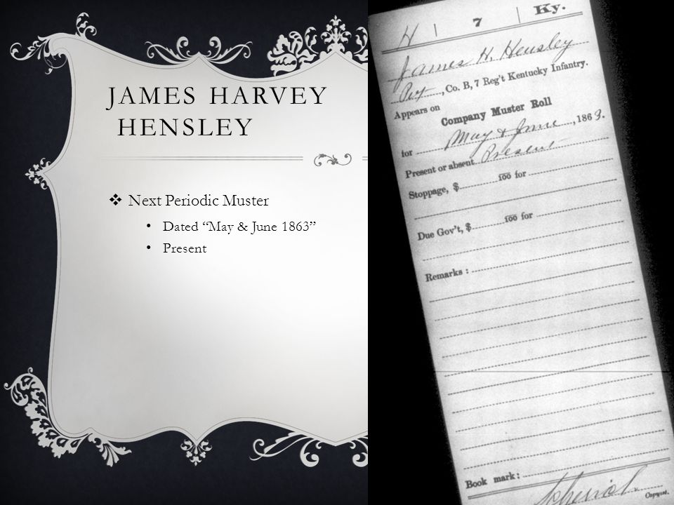 JAMES HARVEY HENSLEY  Next Periodic Muster Dated May & June 1863 Present