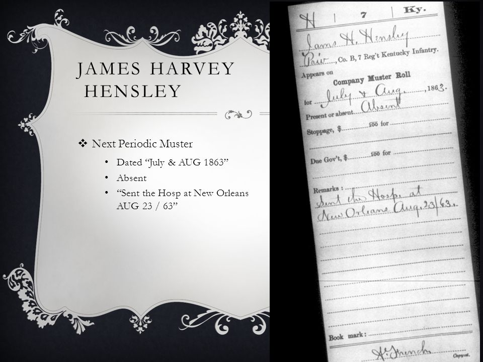 JAMES HARVEY HENSLEY  Next Periodic Muster Dated July & AUG 1863 Absent Sent the Hosp at New Orleans AUG 23 / 63