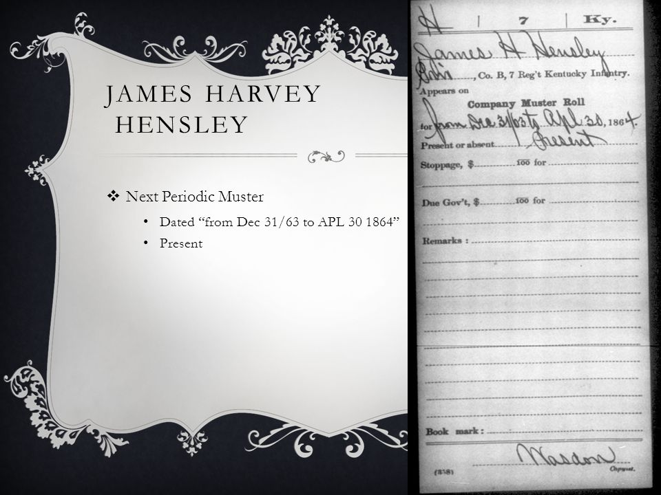 JAMES HARVEY HENSLEY  Next Periodic Muster Dated from Dec 31/63 to APL 30 1864 Present
