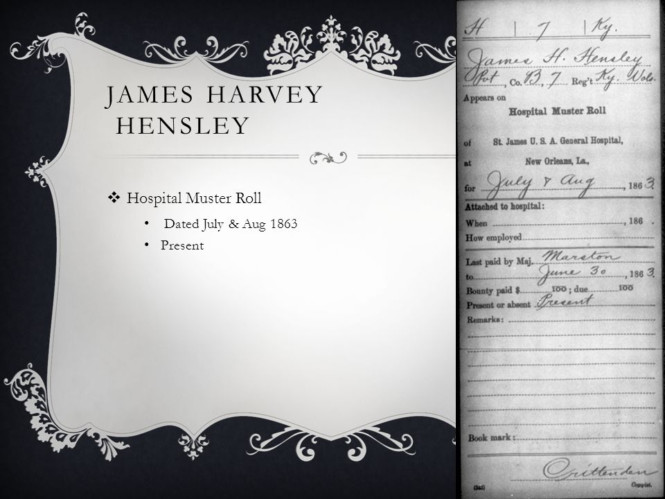 JAMES HARVEY HENSLEY  Hospital Muster Roll Dated July & Aug 1863 Present