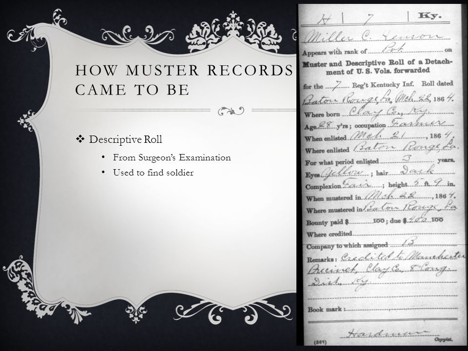 HOW MUSTER RECORDS CAME TO BE  Company and Regimental Order Books As Officers and Sergeants assigned work to the soldiers, those orders were written in Company Order Books.