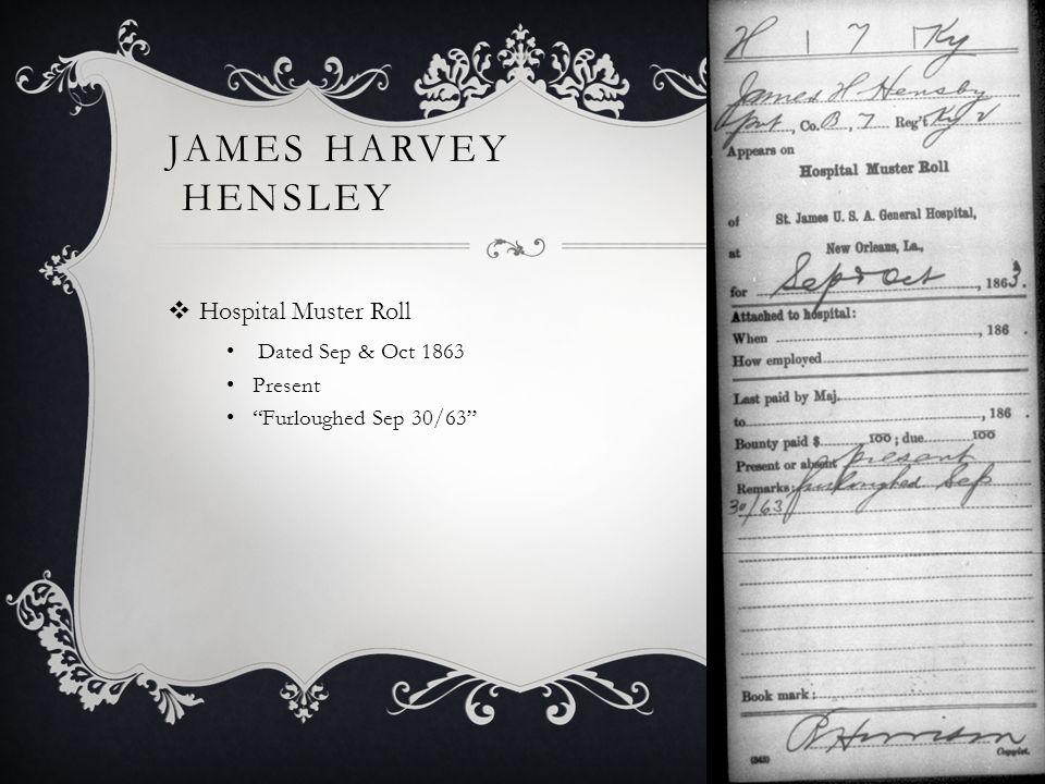 JAMES HARVEY HENSLEY  Hospital Muster Roll Dated Sep & Oct 1863 Present Furloughed Sep 30/63