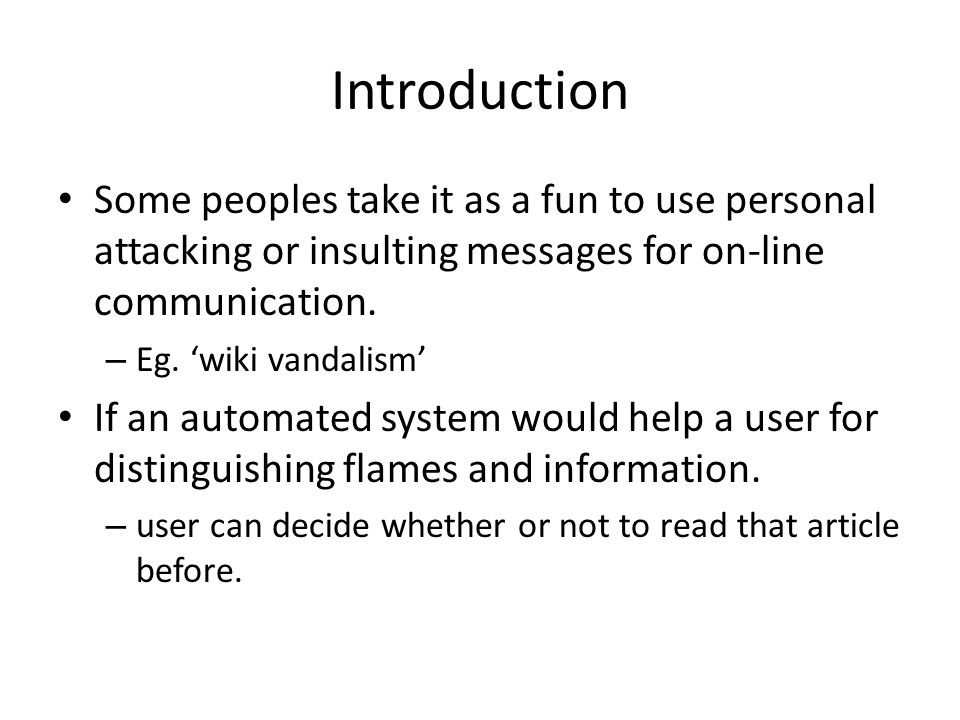 Introduction Some peoples take it as a fun to use personal attacking or insulting messages for on-line communication.