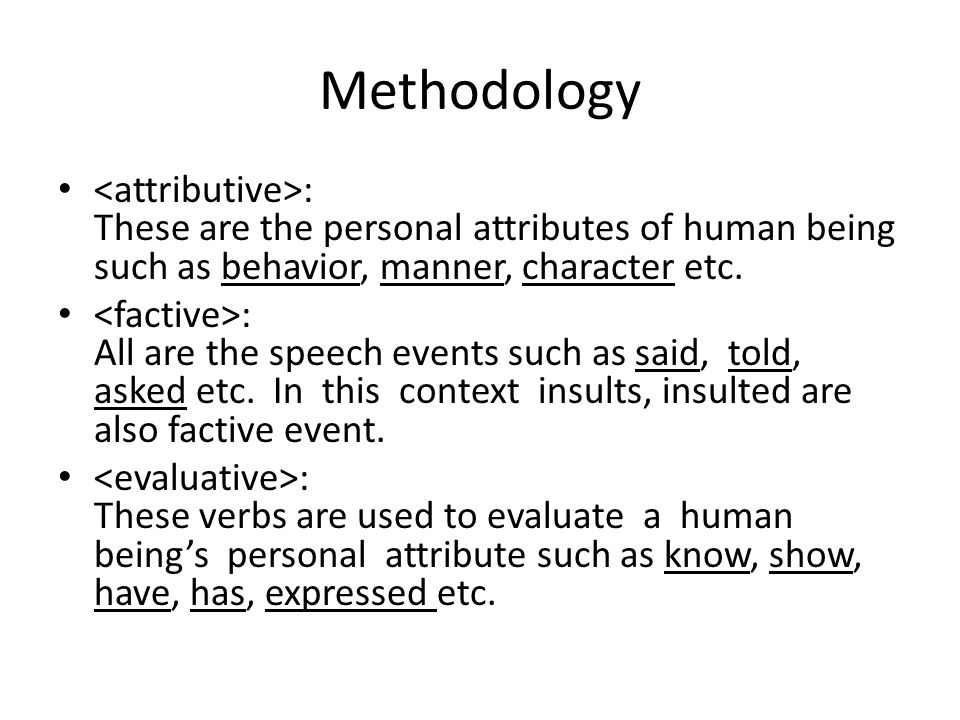 Methodology : These are the personal attributes of human being such as behavior, manner, character etc.