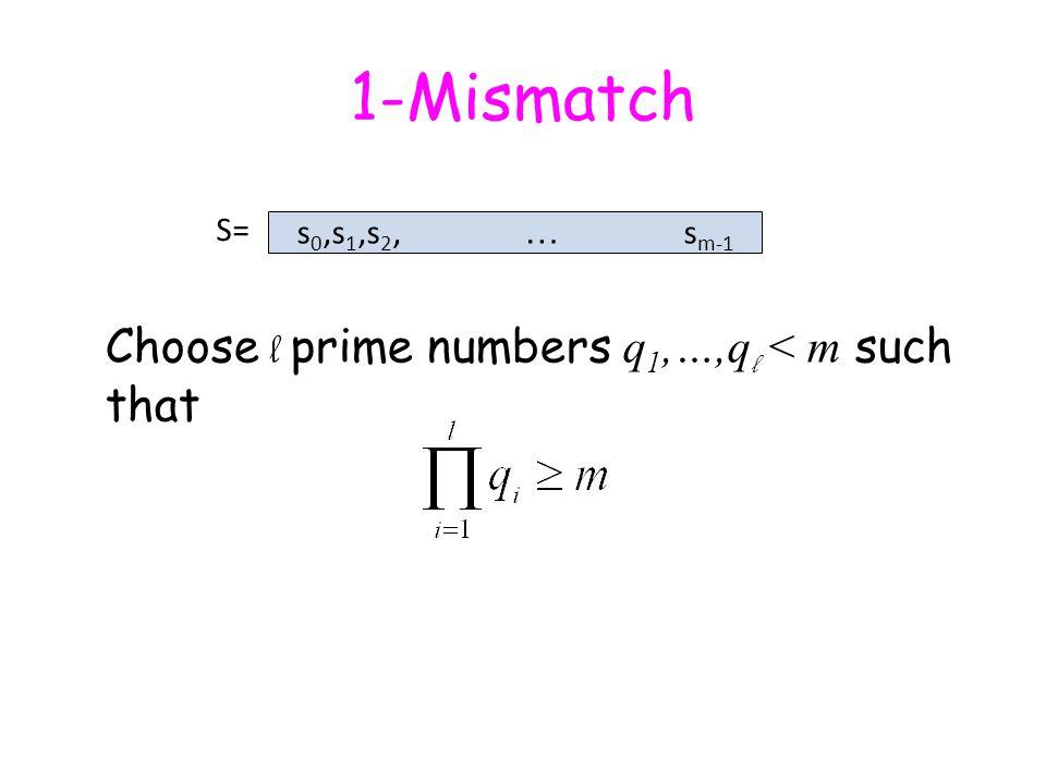 1-Mismatch s 0,s 1,s 2, … s m-1 S= Choose l prime numbers q 1,…,q l < m such that