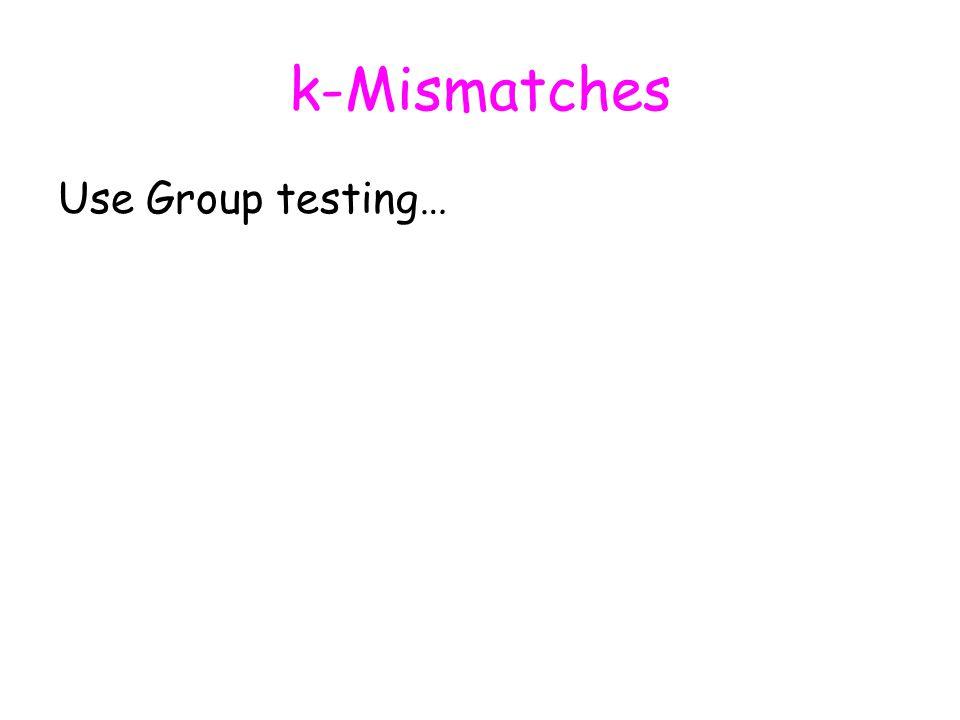 k-Mismatches Use Group testing…