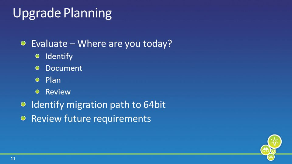 11 Upgrade Planning Evaluate – Where are you today.