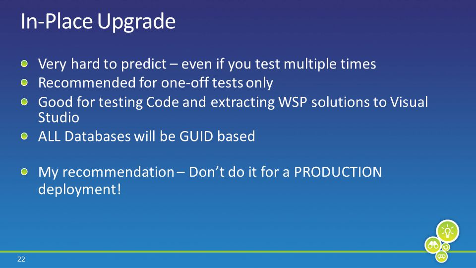 22 In-Place Upgrade My recommendation – Don't do it for a PRODUCTION deployment.