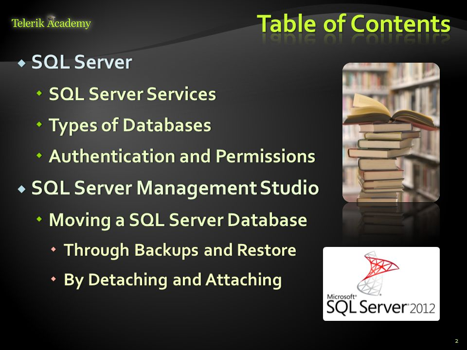  SQL Server  SQL Server Services  Types of Databases  Authentication and Permissions  SQL Server Management Studio  Moving a SQL Server Database  Through Backups and Restore  By Detaching and Attaching 2