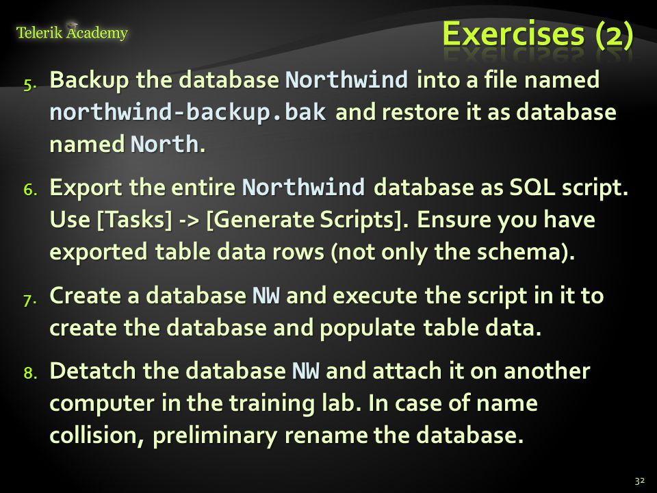 5. Backup the database Northwind into a file named northwind-backup.bak and restore it as database named North. 6. Export the entire Northwind databas
