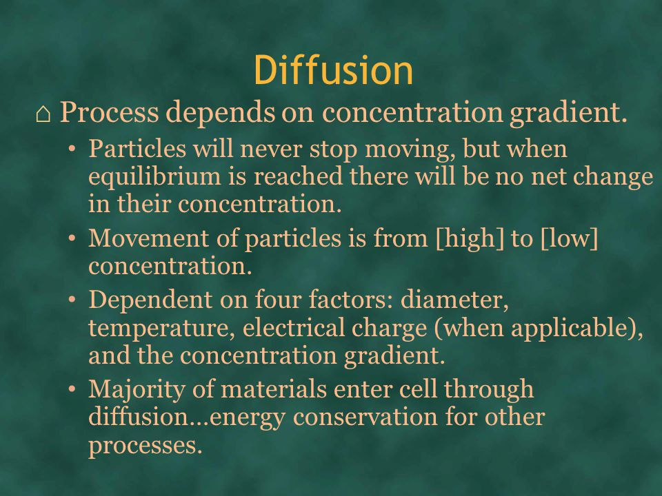 Diffusion ⌂ Process depends on concentration gradient.