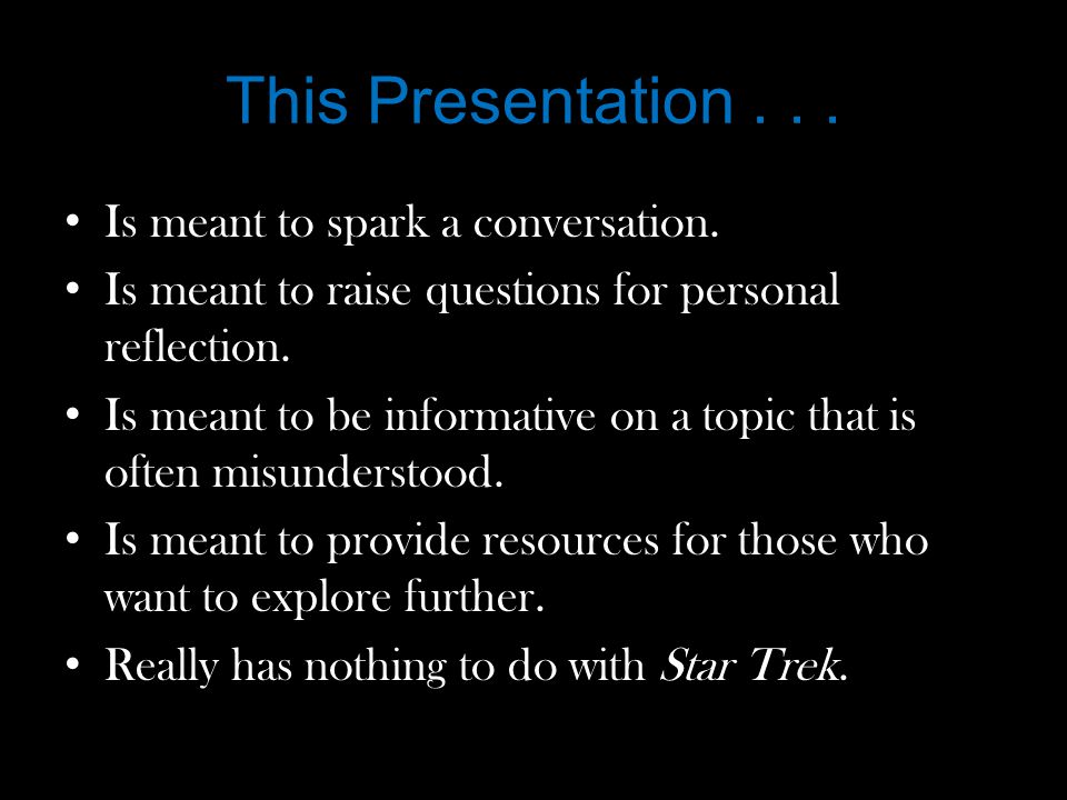 This Presentation... Is meant to spark a conversation.