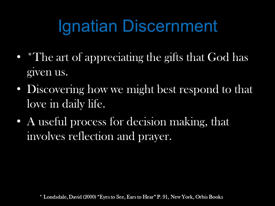 Ignatian Discernment *The art of appreciating the gifts that God has given us.
