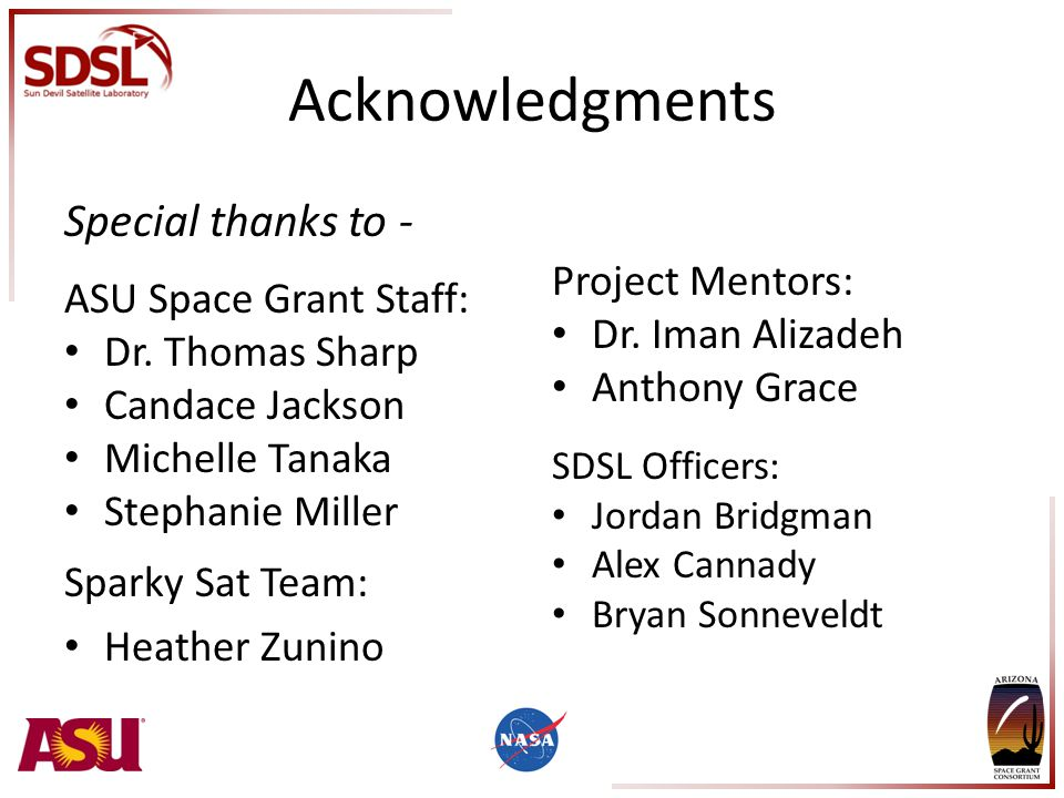 Acknowledgments Special thanks to - ASU Space Grant Staff: Dr.