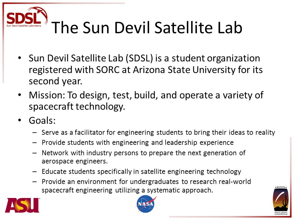 The Sun Devil Satellite Lab Sun Devil Satellite Lab (SDSL) is a student organization registered with SORC at Arizona State University for its second year.