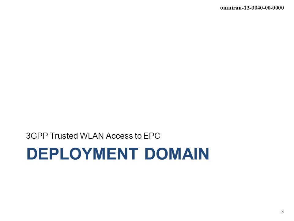 omniran-13-0040-00-0000 3 DEPLOYMENT DOMAIN 3GPP Trusted WLAN Access to EPC