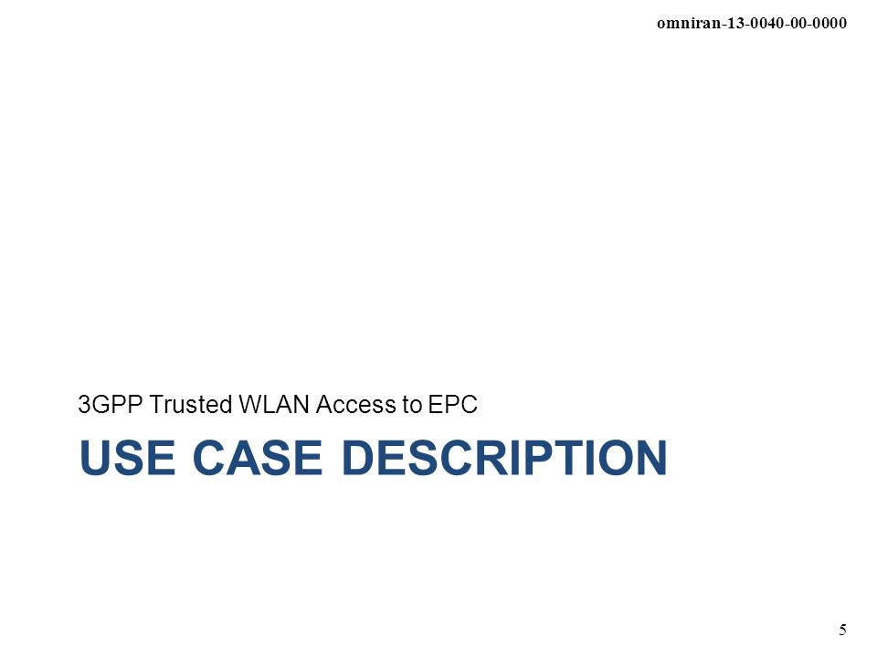 omniran-13-0040-00-0000 5 USE CASE DESCRIPTION 3GPP Trusted WLAN Access to EPC
