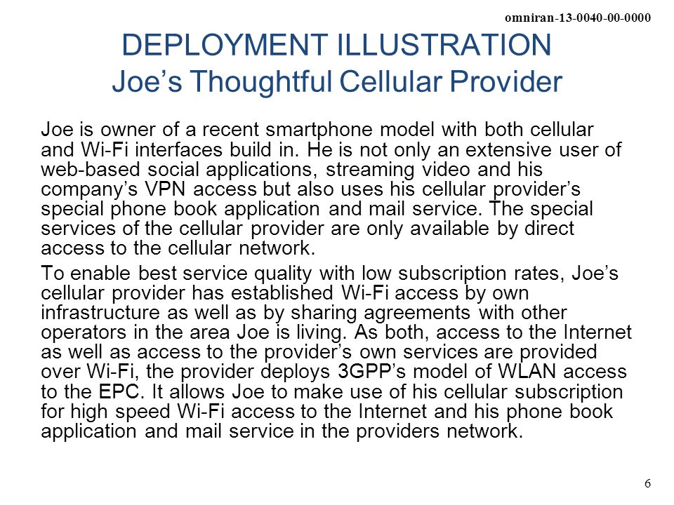 omniran-13-0040-00-0000 6 DEPLOYMENT ILLUSTRATION Joe's Thoughtful Cellular Provider Joe is owner of a recent smartphone model with both cellular and Wi-Fi interfaces build in.