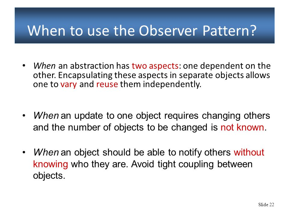Slide 22 When to use the Observer Pattern.