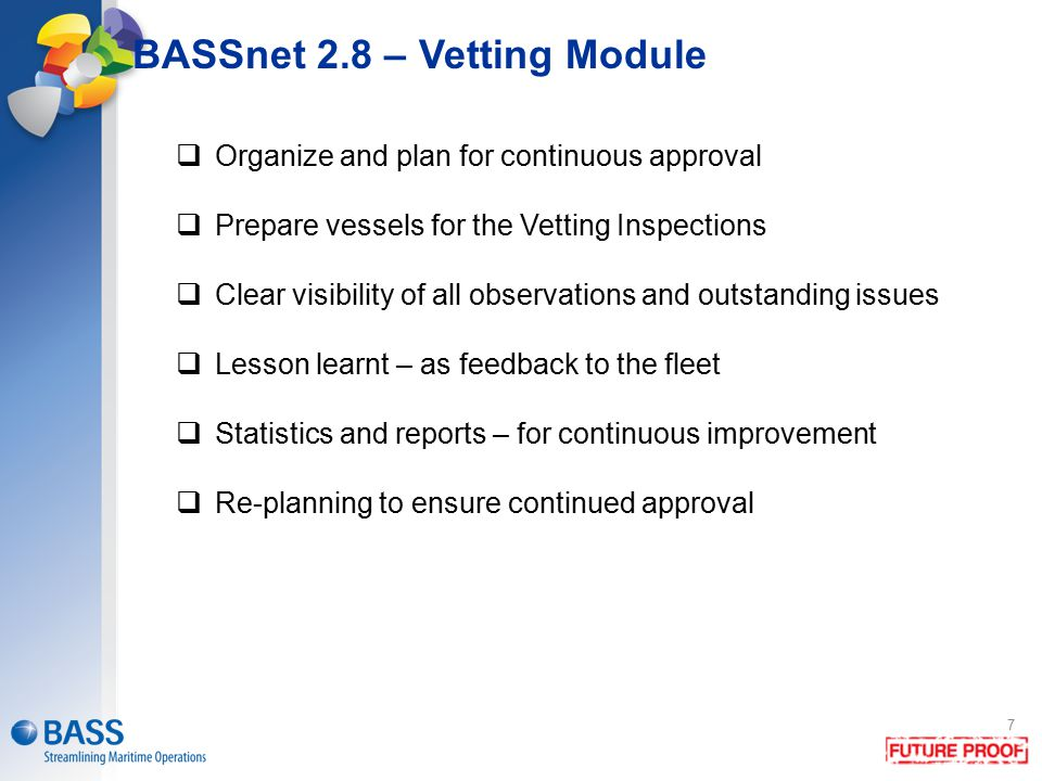 BASSnet 2.8 – Vetting Module 7  Organize and plan for continuous approval  Prepare vessels for the Vetting Inspections  Clear visibility of all obs