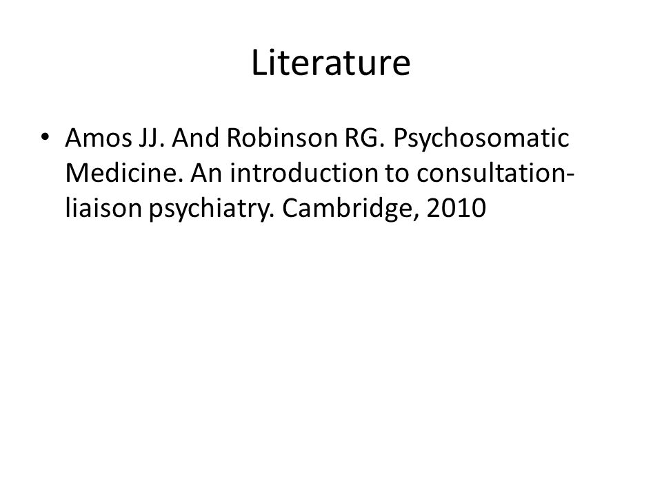 Literature Amos JJ. And Robinson RG. Psychosomatic Medicine.